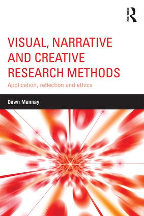 Visual, Narrative and Creative Research Methods: Application, reflection and ethics book cover