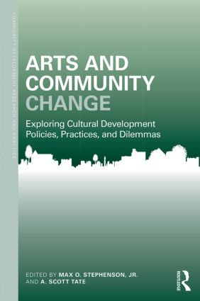 Arts and Community Change: Exploring Cultural Development Policies, Practices and Dilemmas book cover