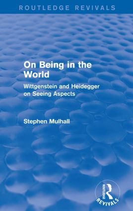 On Being in the World (Routledge Revivals): Wittgenstein and Heidegger on Seeing Aspects book cover