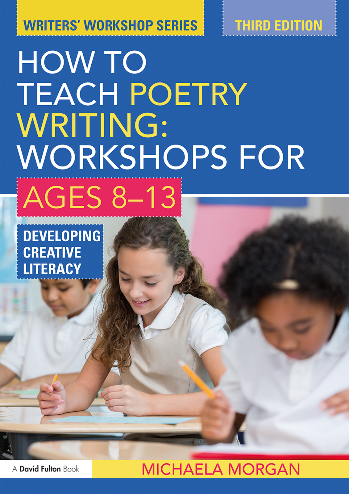 How to Teach Poetry Writing: Workshops for Ages 8-13: Developing Creative Literacy, 3rd Edition (Hardback) book cover