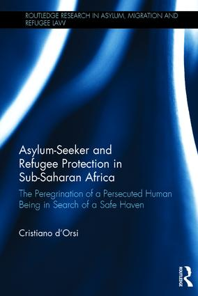 Asylum-Seeker and Refugee Protection in Sub-Saharan Africa: The Peregrination of a Persecuted Human Being in Search of a Safe Haven (Hardback) book cover