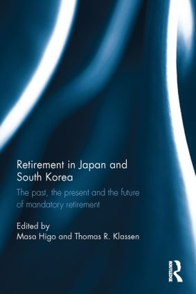 Retirement in Japan and South Korea: The past, the present and the future of mandatory retirement (Hardback) book cover