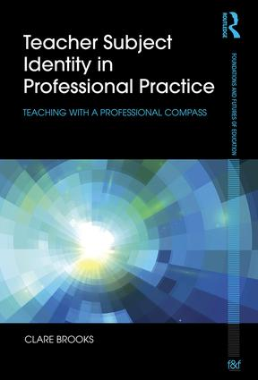Teacher Subject Identity in Professional Practice: Teaching with a professional compass, 1st Edition (Paperback) book cover