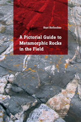 A Pictorial Guide to Metamorphic Rocks in the Field: 1st Edition (Paperback) book cover