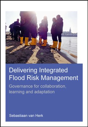 Delivering Integrated Flood Risk Management: Governance for Collaboration, Learning and Adaptation, 1st Edition (Paperback) book cover