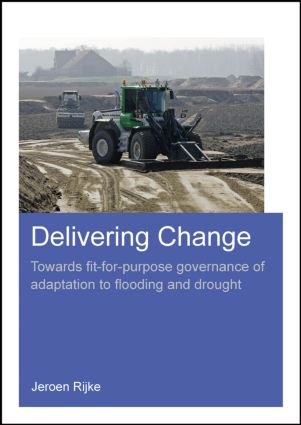 Delivering Change: Towards Fit-for-Purpose Governance of Adaptation to Flooding and Drought, 1st Edition (Paperback) book cover