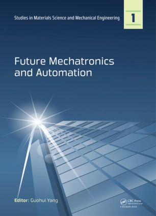 Future Mechatronics and Automation: Proceedings of the 2014 International Conference on Future Mechatronics and Automation, (ICMA 2014), 7-8 July, 2014, Beijing, China, 1st Edition (Hardback) book cover