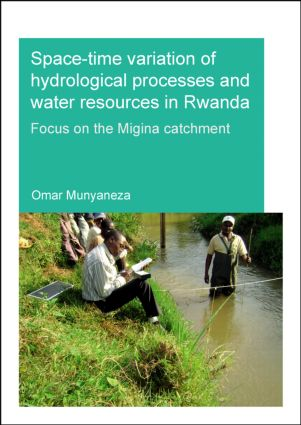 Space-time Variation of Hydrological Processes and Water Resources in Rwanda: Focus on the Migina Catchment, 1st Edition (Paperback) book cover
