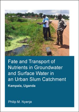 Fate and Transport of Nutrients in Groundwater and Surface Water in an Urban Slum Catchment, Kampala, Uganda: 1st Edition (Paperback) book cover