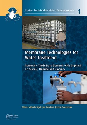 Membrane Technologies for Water Treatment: Removal of Toxic Trace Elements with Emphasis on Arsenic, Fluoride and Uranium, 1st Edition (Hardback) book cover