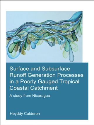 Surface and Subsurface Runoff Generation Processes in a Poorly Gauged Tropical Coastal Catchment: A Study from Nicaragua, 1st Edition (Paperback) book cover