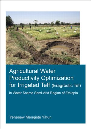 Agricultural Water Productivity Optimization for Irrigated Teff (Eragrostic Tef) in a Water Scarce Semi-Arid Region of Ethiopia: 1st Edition (Paperback) book cover