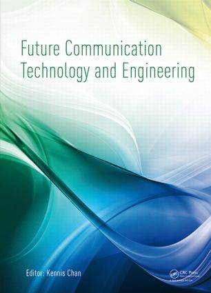 Future Communication Technology and Engineering: Proceedings of the 2014 International Conference on Future Communication Technology and Engineering (FCTE 2014), Shenzhen, China, 16-17 November 2014, 1st Edition (Hardback) book cover
