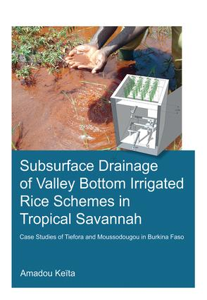 Subsurface Drainage of Valley Bottom Irrigated Rice Schemes in Tropical Savannah: Case Studies of Tiefora and Moussodougou in Burkina Faso, 1st Edition (Paperback) book cover