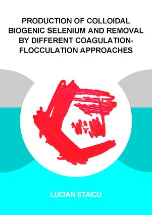 Production of Colloidal Biogenic Selenium and Removal by Different Coagulation-Flocculation Approaches: 1st Edition (Paperback) book cover