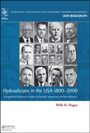 Hydraulicians in the USA 1800-2000: A biographical dictionary of leaders in hydraulic engineering and fluid mechanics, 1st Edition (Hardback) book cover