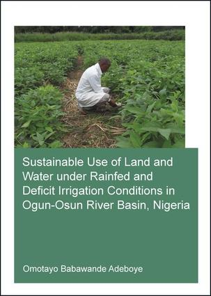 Sustainable Use of Land and Water Under Rainfed and Deficit Irrigation Conditions in Ogun-Osun River Basin, Nigeria: 1st Edition (Paperback) book cover