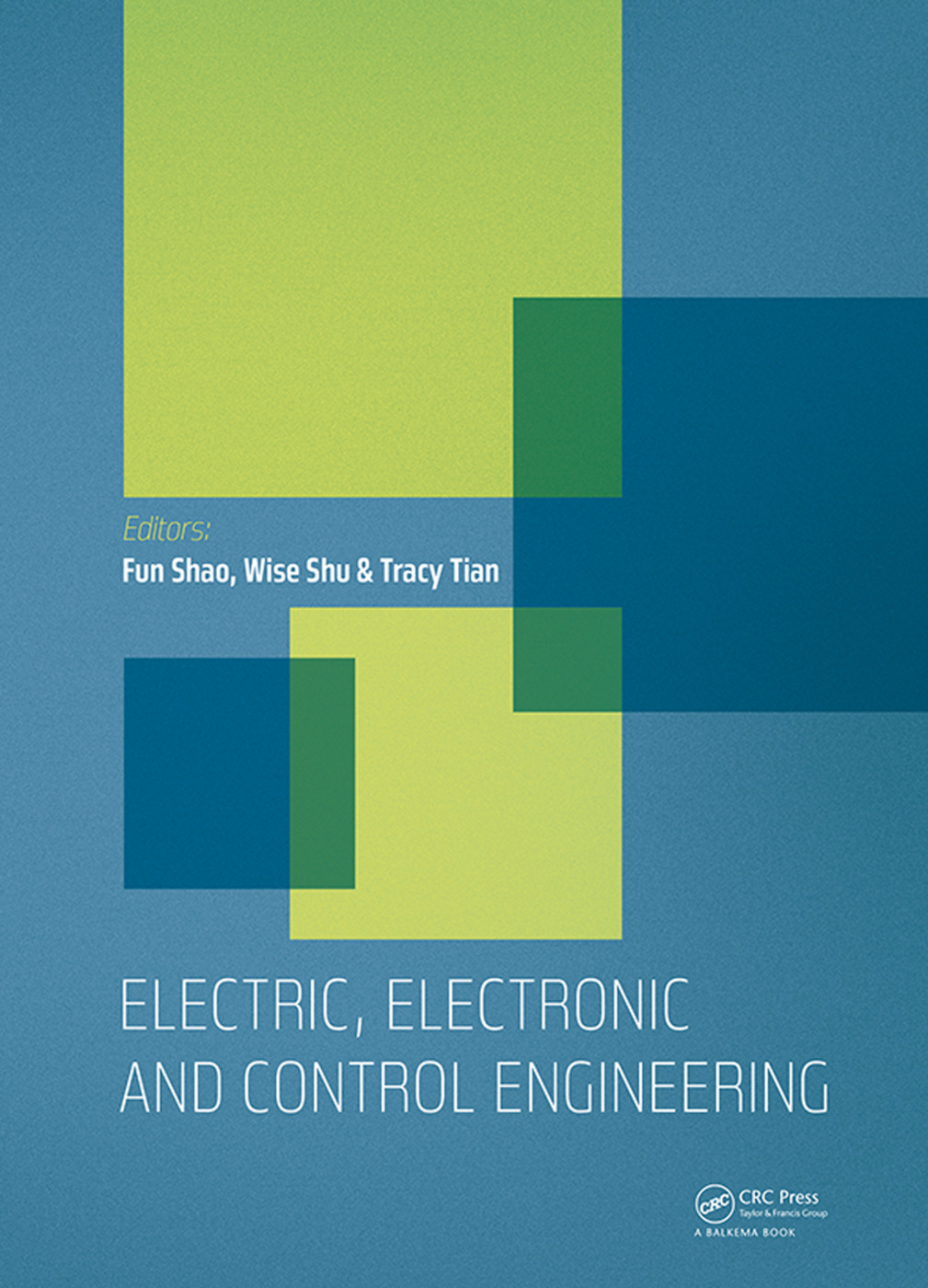 Electric, Electronic and Control Engineering: Proceedings of the 2015 International Conference on Electric, Electronic and Control Engineering (ICEECE 2015), Phuket Island, Thailand, 5-6 March 2015, 1st Edition (Hardback) book cover