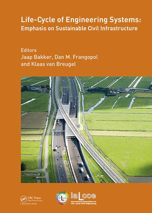Life-Cycle of Engineering Systems: Emphasis on Sustainable Civil Infrastructure: Proceedings of the Fifth International Symposium on Life-Cycle Civil Engineering (IALCCE 2016), 16-19 October 2016, Delft, The Netherlands book cover