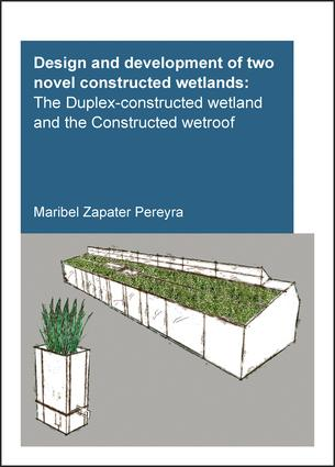 Design and Development of Two Novel Constructed Wetlands: The Duplex-Constructed Wetland and the Constructed Wetroof, 1st Edition (Paperback) book cover