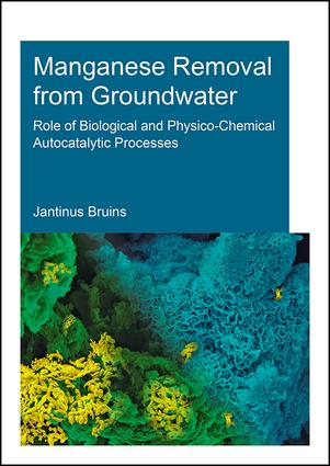 Manganese Removal from Groundwater: Role of Biological and Physico-Chemical Autocatalytic Processes book cover