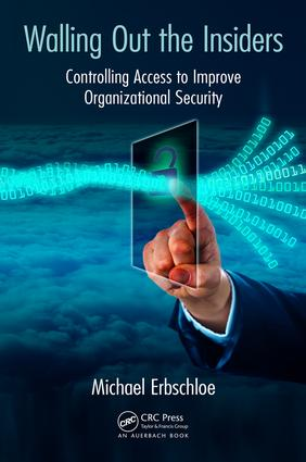 Walling Out the Insiders: Controlling Access to Improve Organizational Security, 1st Edition (Paperback) book cover