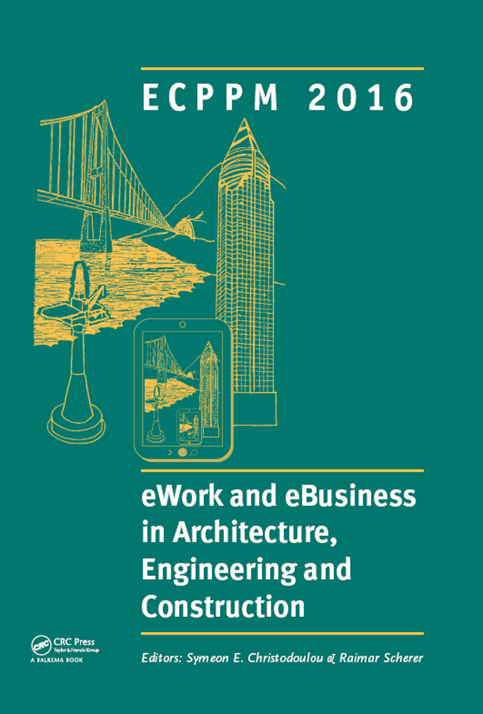 eWork and eBusiness in Architecture, Engineering and Construction: ECPPM 2016: Proceedings of the 11th European Conference on Product and Process Modelling (ECPPM 2016), Limassol, Cyprus, 7-9 September 2016, 1st Edition (Hardback) book cover