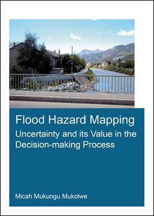 Flood Hazard Mapping: Uncertainty and its Value in the Decision-making Process: 1st Edition (Paperback) book cover
