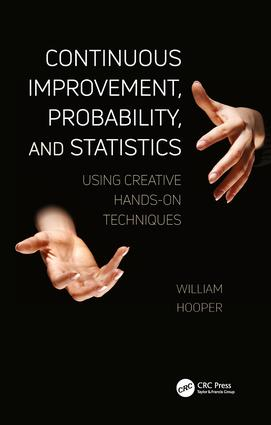 Continuous Improvement, Probability, and Statistics: Using Creative Hands-On Techniques, 1st Edition (Paperback) book cover