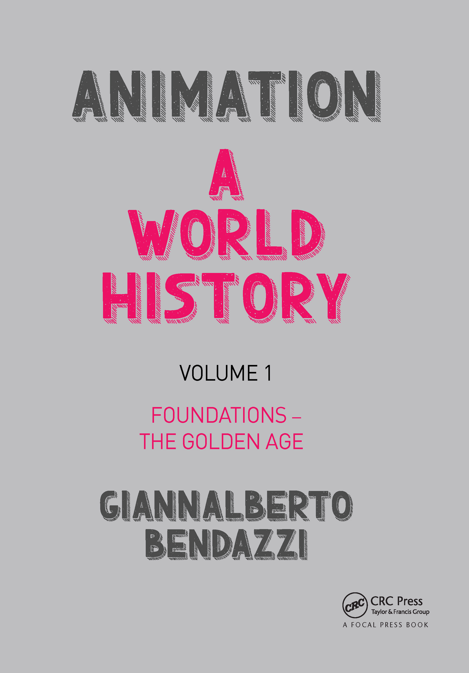 Animation: A World History: Volume I: Foundations - The Golden Age, 1st Edition (Paperback) book cover