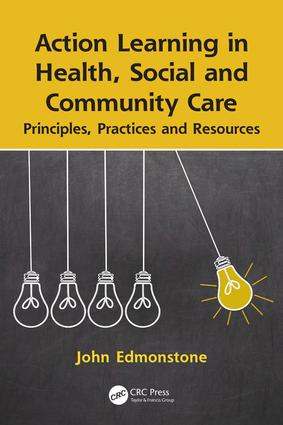 Action Learning in Health, Social and Community Care: Principles, Practices and Resources book cover