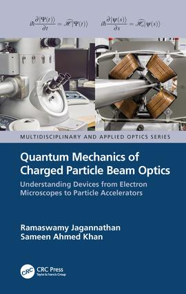 Quantum Mechanics of Charged Particle Beam Optics: Understanding Devices from Electron Microscopes to Particle Accelerators: Understanding Devices from Electron Microscopes to Particle Accelerators book cover