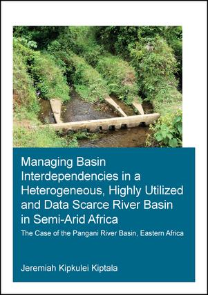 Managing Basin Interdependencies in a Heterogeneous, Highly Utilized and Data Scarce River Basin in Semi-Arid Africa: The Case of the Pangani River Basin, Eastern Africa book cover
