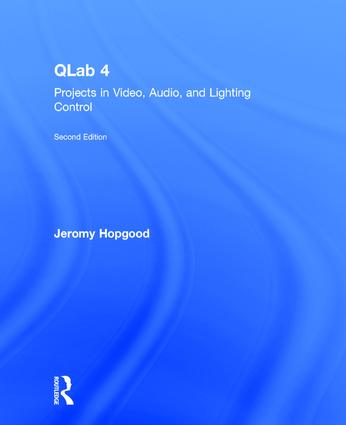 QLab 4: Projects in Video, Audio, and Lighting Control, 2nd