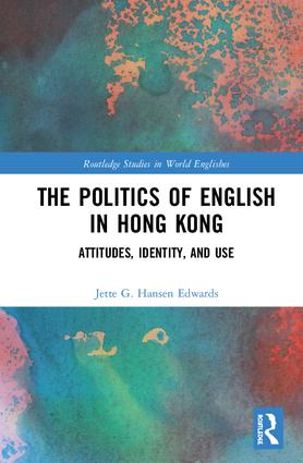 The Politics of English in Hong Kong: Attitudes, Identity, and Use book cover