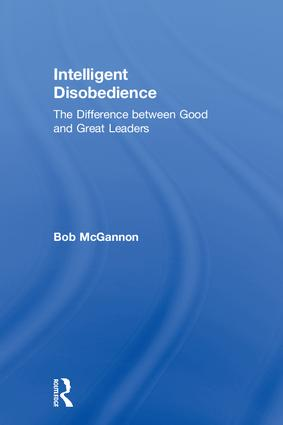 Intelligent Disobedience: The Difference between Good and Great Leaders, 1st Edition (Hardback) book cover