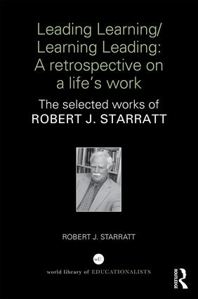 Leading Learning/Learning Leading: A retrospective on a life's work: The selected works of Robert J. Starratt, 1st Edition (Hardback) book cover