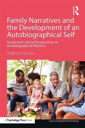 Family Narratives and the Development of an Autobiographical Self: Social and Cultural Perspectives on Autobiographical Memory book cover