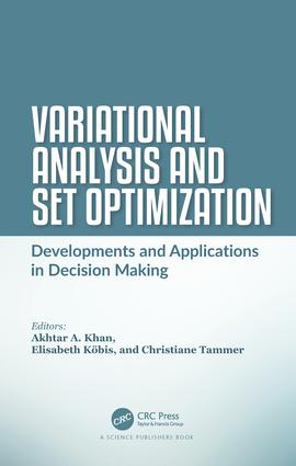 Variational Analysis and Set Optimization: Developments and Applications in Decision Making book cover