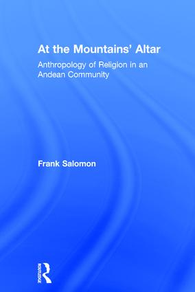 At the Mountains' Altar: Anthropology of Religion in an Andean Community, 1st Edition (Hardback) book cover