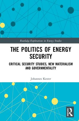 The Politics of Energy Security: Critical Security Studies, New Materialism and Governmentality book cover