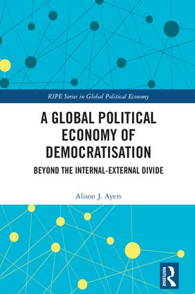 A Global Political Economy of Democratisation: Beyond the Internal-External Divide book cover