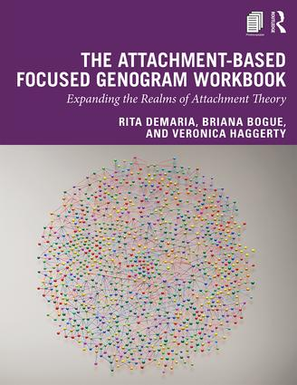 The Attachment-Based Focused Genogram Workbook: Expanding the Realms of Attachment Theory, 1st Edition (Paperback) book cover