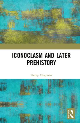 Iconoclasm and Later Prehistory: 1st Edition (Hardback) book cover