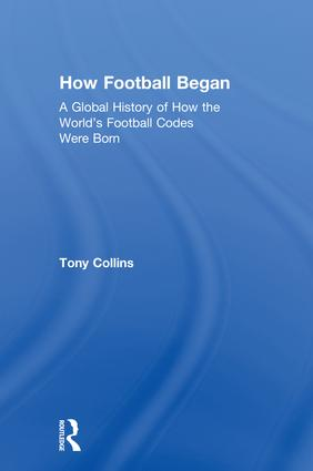How Football Began: A Global History of How the World's Football Codes Were Born book cover