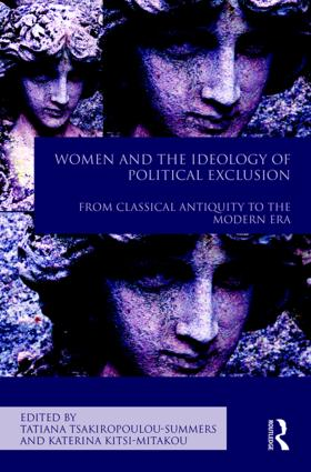 Women and the Ideology of Political Exclusion: From Classical Antiquity to the Modern Era, 1st Edition (Hardback) book cover