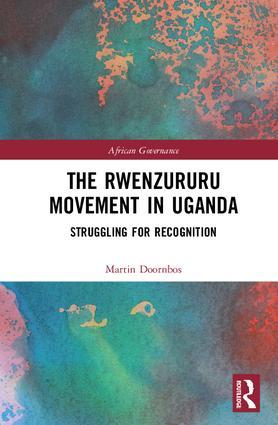 The Rwenzururu Movement in Uganda: Struggling for Recognition, 1st Edition (Hardback) book cover