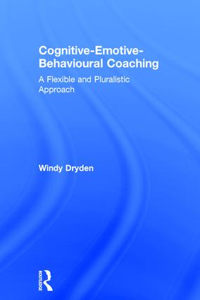 Cognitive-Emotive-Behavioural Coaching: A Flexible and Pluralistic Approach, 1st Edition (Hardback) book cover
