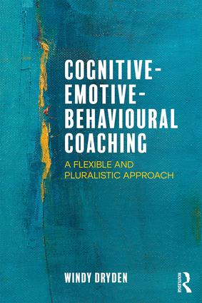 Cognitive-Emotive-Behavioural Coaching: A Flexible and Pluralistic Approach book cover