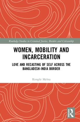 Women, Mobility and Incarceration: Love and Recasting of Self across the Bangladesh-India Border book cover